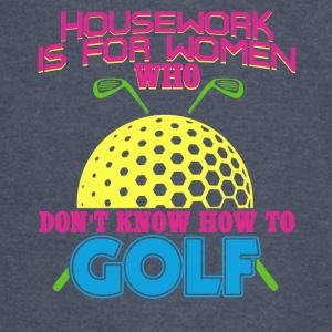 Housework is for women who... - Vintage Sport T-Shirt