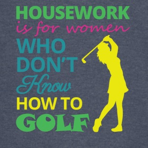 housework is for women... - Vintage Sport T-Shirt