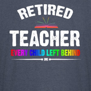 Retired Teacher Every Child Left Behind T-shirt - Vintage Sport T-Shirt