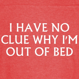 I Have No Clue Why Im Out Of Bed - Vintage Sport T-Shirt