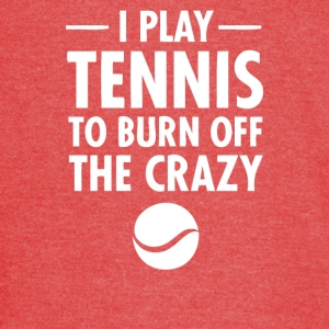 I Play Tennis To Burn Off The Crazy - Vintage Sport T-Shirt