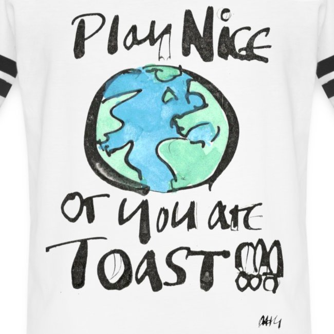 Play Nice or you are toast