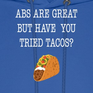 Abs Are Great But Have You Tried Tacos Tee Shirt - Men's Hoodie