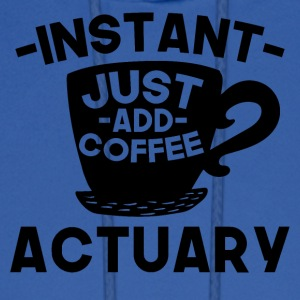 Instant Actuary Just Add Coffee - Men's Hoodie