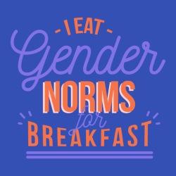 I eat gender norms for breakfast