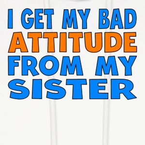 I Get My Bad Attitude From My Sister - Men's Hoodie