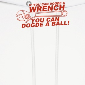If You Can Dodge A Wrench You Can Dodge A Ball - Men's Hoodie