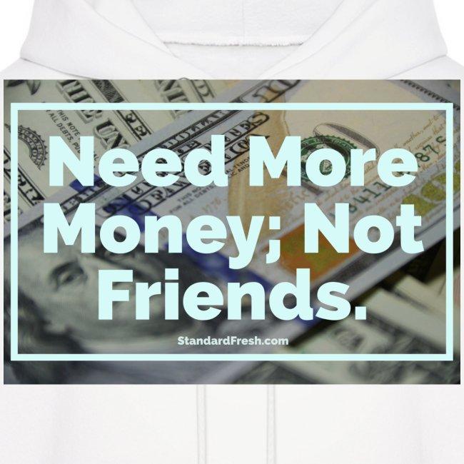 Need Money, Not Friends.