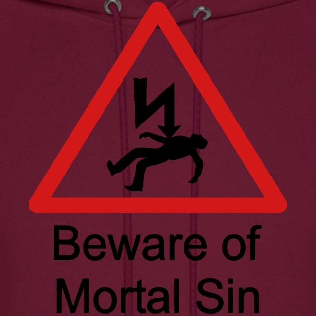 BEWARE OF MORTAL SIN
