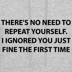 There's No Need To Repeat Yourself - Men's Hoodie