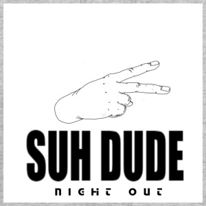SUH DUDE - NIGHT ØUT EDITION - Men's Hoodie