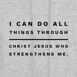 I can do all things through Christ Jesus - Men's Hoodie