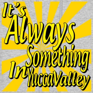 It's Always Something In Yucca Valley - Men's Hoodie