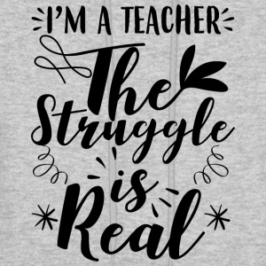 I´m a teacher the struggle is real - Men's Hoodie