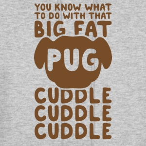 You Know What To Do With That Big Fat Pug - Men's Hoodie