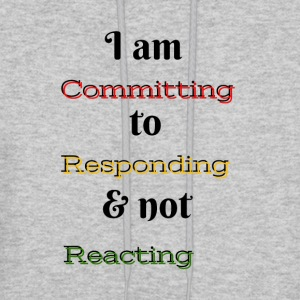 I am committing to responding & not reacting - Men's Hoodie