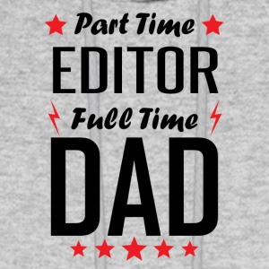 Part Time Editor Full Time Dad - Men's Hoodie