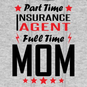 Part Time Insurance Agent Full Time Mom - Men's Hoodie