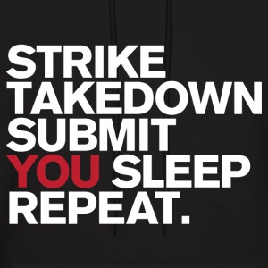 Strike.Takedown.Submit.You Sleep.Repeat - Men's Hoodie