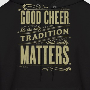 Good cheer it's the only tradition that really mat - Men's Hoodie