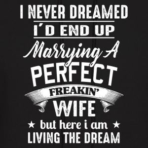 I'd End Up Marrying A Perfect Freakin' Wife - Men's Hoodie
