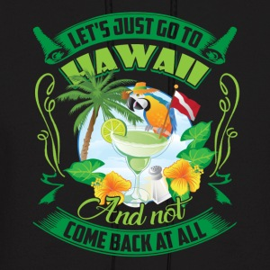 LET'S JUST GO TO HAWAII SHIRT - Men's Hoodie