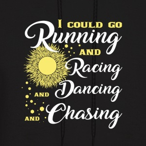 Running And Racing And Dancing And Chasing T Shirt - Men's Hoodie