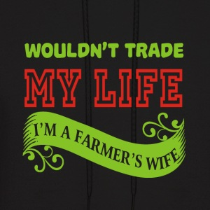 Wouldn't Trade My Life I'm A Farmer's Wife T Shirt - Men's Hoodie