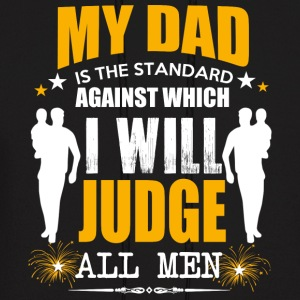 My Dad Is The Standard Against Which I Will Judge - Men's Hoodie