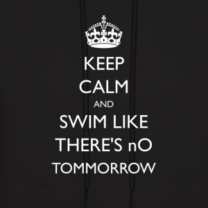 Keep Calm and Swim Like There's No Tomorrow Tshirt - Men's Hoodie