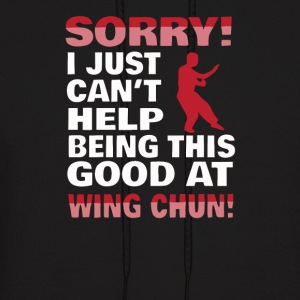 Sorry I Can t Help Being Good At Wing Chun - Men's Hoodie