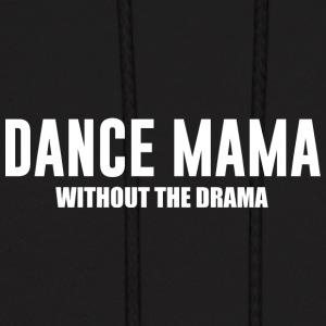 Dance Mama without the Drama Supportive Mom - Men's Hoodie