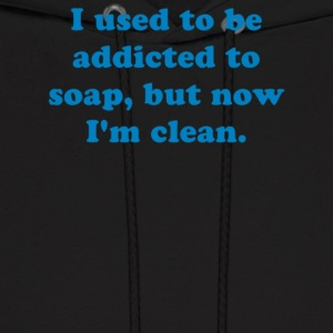 I used to be addicted to soap but now I m clean - Men's Hoodie