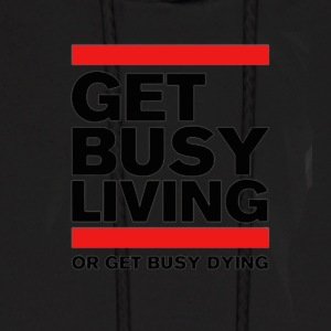 Get Busy Living or get busy dying - Men's Hoodie