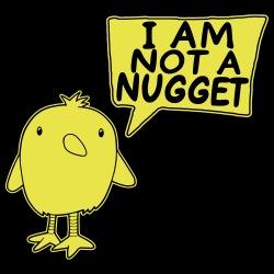 I am not a nugget