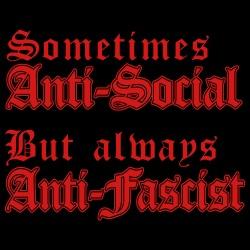 Sometimes anti-social but always anti-fascist