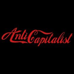 Anti capitalist
