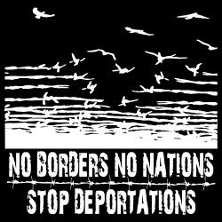 No borders no nations stop deportations
