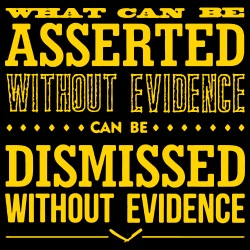 What can be asserted without evidence can be dismissed without evidence