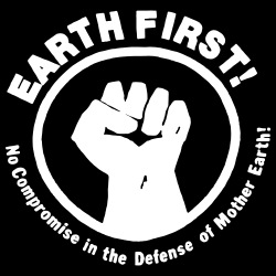 Earth first! No Compromise in the defense of Mother Earth!