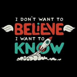 I don\'t want to believe I want to know