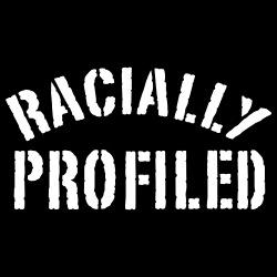 Racially profiled