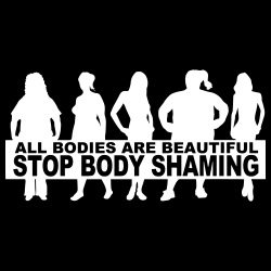 All bodies are beautiful stop body shaming