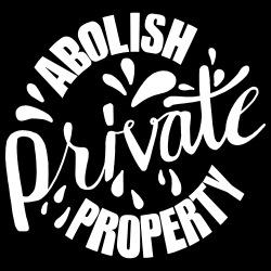 Abolish private property