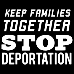 Keep families together - stop deportation