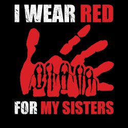 I wear red for my sisters (MMIW)