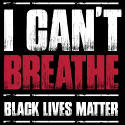 I can\'t breathe - Black Lives Matter