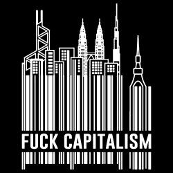 Fuck capitalism