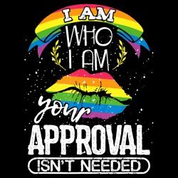 I am who I am your approval isn\'t needed