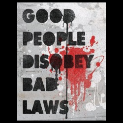 Good people disobey bad laws